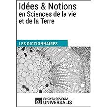 Dictionnaire des Idées & Notions en Sciences de la vie et de la Terre: (Les Dictionnaires d'Universalis) (French Edition)
