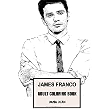 James Franco Adult Coloring Book: Academy Award Nominee and Golden Globe Awards Winner, Disaster Artist Star and Hot Model Inspired Adult Coloring Book (James Franco Books)