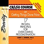 Crash Course on Getting Things Done: 17 Proven Principles for Overcoming Procrastination | Larry J Koenig