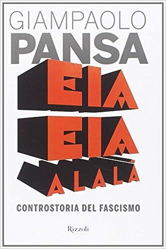 Eia eia alalà. Controstoria del fascismo Saggi italiani: Amazon.es: Pansa, Giampaolo: Libros en idiomas extranjeros