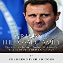 Syria and the Assad Family: The History Behind Bashar al-Assad's Rise to Power and the Civil War Audiobook by  Charles River Editors Narrated by Phillip J Mather