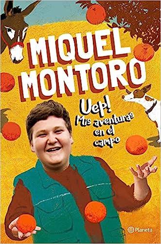 Uep! Mis aventuras en el campo de Miquel Montoro
