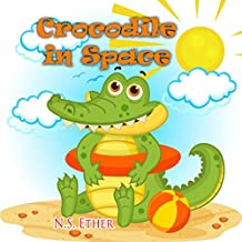 Crocodile in Space: Chris: The Little Crocodile in Space And his friends from the Little Animal Kids Club (Bedtime stories book series for children 35)