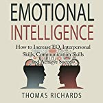 Emotional Intelligence: How to Increase EQ, Interpersonal Skills, Communication Skills and Achieve Success | Thomas Richards