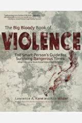 The Big Bloody Book of Violence: The Smart Person's Guide for Surviving Dangerous Times: What Everyone Must Know About Self-Defense Paperback