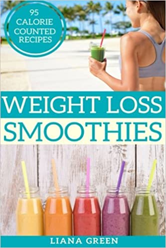 Weight Loss Smoothies 95 Calorie Counted Smoothie Recipes For Weight Loss Better Health Amazon Co Uk Green Liana 9781539404477 Books