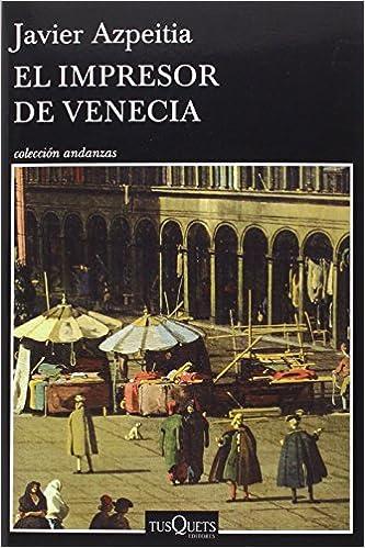 El impresor de Venecia (.): Amazon.es: Azpeitia, Javier: Libros