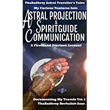 Astral Projection & Spirit Guide Communication: A FirstHand Diarised Account (ThaBadbrey Astral Traveller's Tales Book 1)