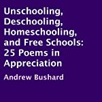 Unschooling, Deschooling, Homeschooling, and Free Schools: 25 Poems in Appreciation | Andrew Bushard