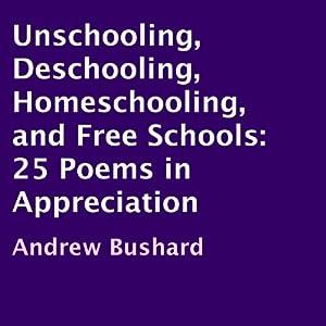 Unschooling, Deschooling, Homeschooling, and Free Schools Audiobook