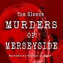 Murders of Merseyside Audiobook by Tom Slemen Narrated by Norman Gilligan