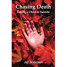 Chasing Death: Losing a Child to Suicide.