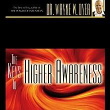 The Keys to Higher Awareness Discours Auteur(s) : Dr. Wayne W. Dyer Narrateur(s) : Wayne W. Dyer