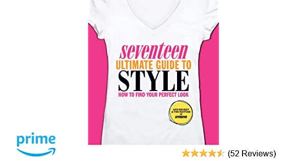 Seventeen ultimate guide to style how to find your perfect look seventeen ultimate guide to style how to find your perfect look ann shoket editors of seventeen magazine 8601403024024 amazon books fandeluxe Gallery