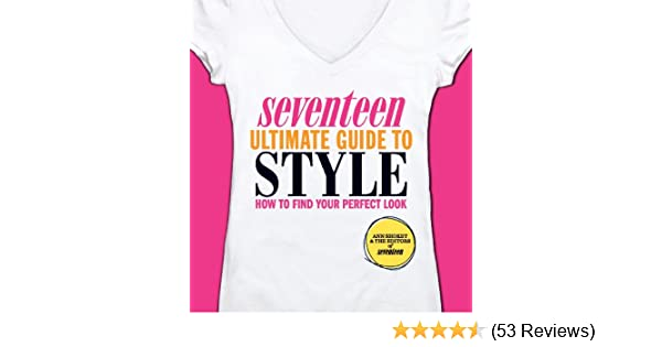 seventeen ultimate guide to style how to find your perfect look rh amazon com Seventeen Magazine Beauty Tips Seventeen Beauty Smarties