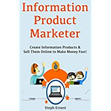 Information Product Marketer: Create Information Products & Sell Them Online to Make Money Fast!