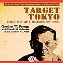 Target Tokyo: The Story of the Sorge Spy Ring Audiobook by Gordon Prange, Donald M. Goldstein, Katherine V. Dillon Narrated by David Rapkin