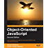 Object-oriented JavaScript - Second Edition - Learn a More Powerful Approach to Web Development