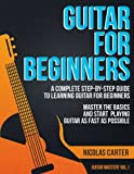 Guitar for Beginners: A Complete Step-by-Step Guide to Learning Guitar for Beginners, Master the Basics and Start Playing Guitar as Fast as Possible (Guitar Mastery) (Volume 1)