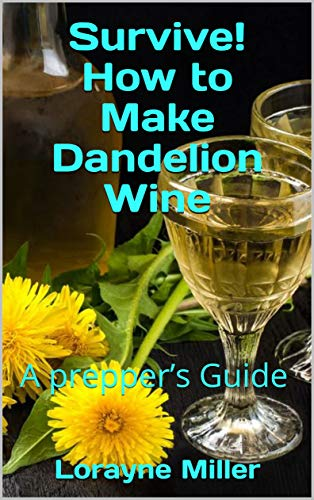 [B.e.s.t] Survive! How to Make Dandelion Wine : A prepper's Guide<br />W.O.R.D