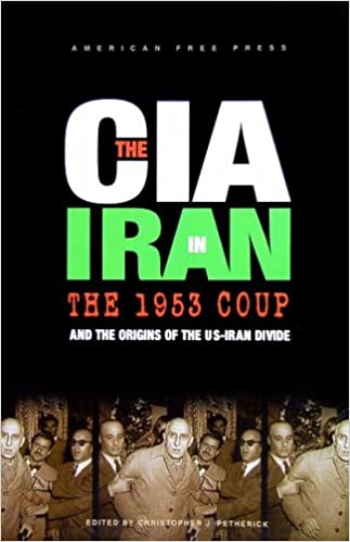 The CIA in Iran: The 1953 Coup and the Origins of the US-Iran Divide: Christopher Petherick: 9780978573324: Amazon.com: Books
