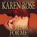 Scream for Me  Hörbuch von Karen Rose Gesprochen von: Tavia Gilbert