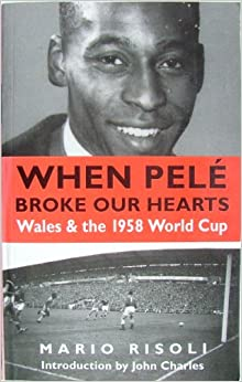 Book When Pele Broke Our Hearts: Wales and the 1958 World Cup
