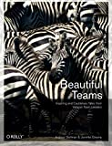 Beautiful Teams : Inspiring and Cautionary Tales from Veteran Team Leaders, Stellman, Andrew and Greene, Jennifer, 0596518021