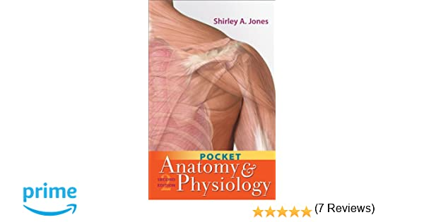 Pocket Anatomy and Physiology: Shirley A. Jones MSEd MHA MSN EMT-P ...