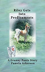 Riley Gets Into Predicaments: A Granny Pants Story (The Long and Little Doggie Book 2)