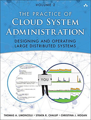 The Practice of Cloud System Administration: DevOps and SRE Practices for Web Services, Volume 2