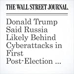 Donald Trump Said Russia Likely Behind Cyberattacks in First Post-Election News Conference   Carol E. Lee,Michael C. Bender