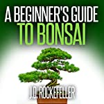 A Beginner's Guide to Bonsai | J. D. Rockefeller