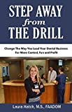 Step Away From The Drill: Change The Way You Lead Your Dental Business For More Control, Fun and Profit