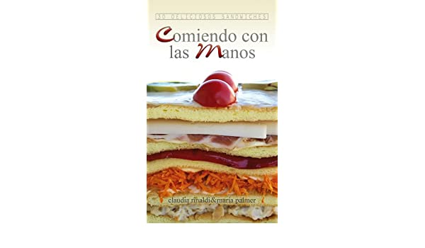 Comiendo con las manos. 30 deliciosos sandwiches (Spanish Edition) - Kindle edition by María Palmer. Cookbooks, Food & Wine Kindle eBooks @ Amazon.com.