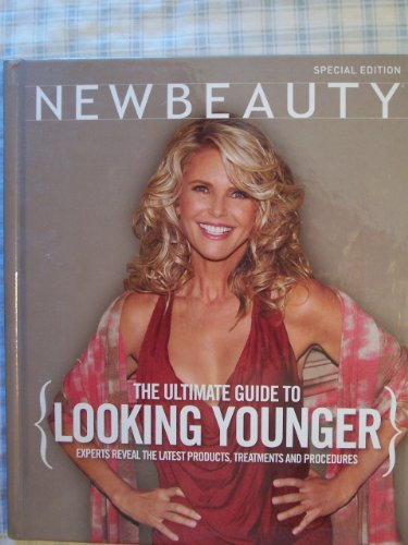 New Beauty the Ultimate Guide to Looking Younger (Experts Reveal the Latest Products, Treatments and Procedures (California Special Edition))