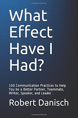 What Effect Have I Had   100 Communication Practices To Help You Be A Better Partner  Teammate  Writer  Speaker  And Leader