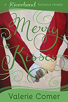 Merry Kisses: A Christian Romance (Riverbend Romance Book 5) by [Comer, Valerie]