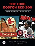 The 1986 Boston Red Sox: There Was More Than Game Six (SABR Digital Library) (Volume 36)