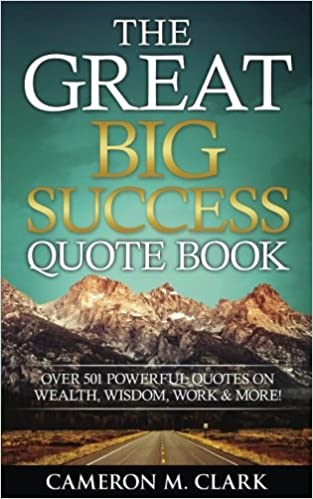 The Great Big Success Quote Book Over 501 Powerful Quotes On Wealth