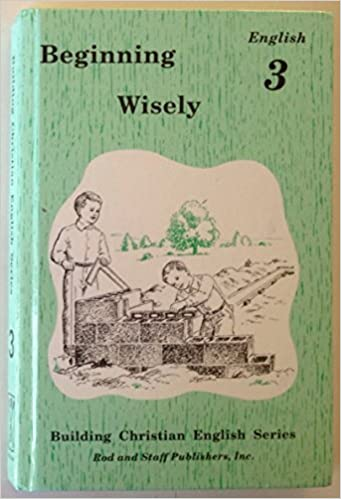 Beginning Wisely : English 3: by Rod and Staff (Editor ...