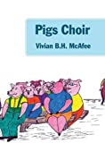 Pigs Choir, Vivian B. H. McAfee, 1478701056