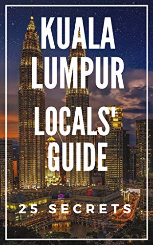 Kuala Lumpur 25 Secrets Bucket List  - The Locals Travel Guide  For Your Trip to KL 2019