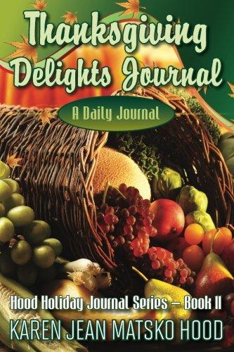 Thanksgiving Delights Journal: A Daily Journal (Hood Holiday Journal) (Hood Holiday Journal Series) (Volume 11) by Karen Jean Matsko Hood