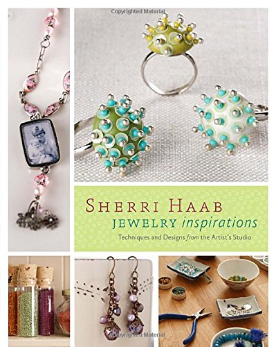 Sherri Haab Jewelry Inspirations: Techniques and Designs from the Artist's Studio by Potter Craft