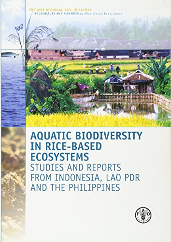 Aquatic Biodiversity In Rice-Based Ecosystems: Studies And Reports From Indonesia, Lao Pdr And The Philippines (Asia Regional Rice Initiative)