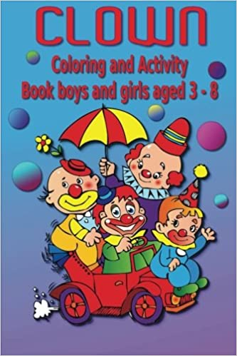 Clown Coloring And Activity Book Boys Girls Aged 3 8 Childrens Books Kaye Dennan 9781497354845 Amazon