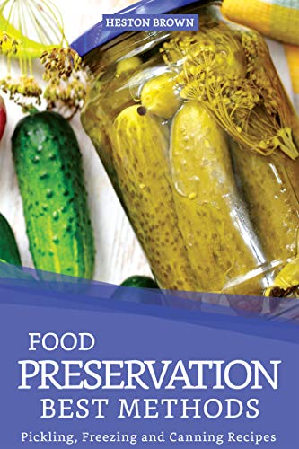 - Food Preservation Best Methods: Pickling, Freezing and Canning Recipes