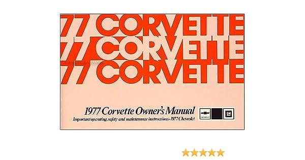 1977 corvette owner s manual reprint gm chevrolet chevy corvette rh amazon com 1977 corvette owners manual free download 1977 corvette service manual pdf