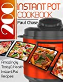 img - for Instant Pot Cookbook: 200 Amazingly Tasty & Healthy Instant Pot Recipes book / textbook / text book